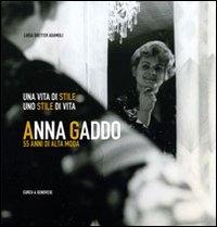 Anna Gaddo. 55 anni di alta moda. Una vita di stile, uno stile di vita
