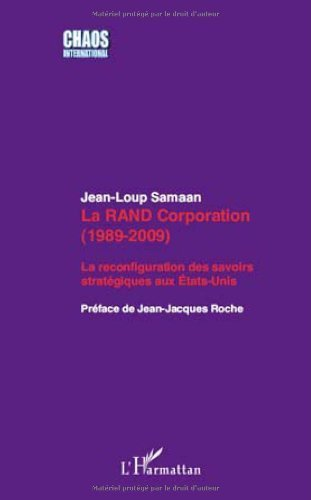 La RAND Corporation (1989-2009) : La reconfiguration des savoirs stratgiques aux Etats-Unis de Jean-Loup Samaan (28 janvier 2010) Broch