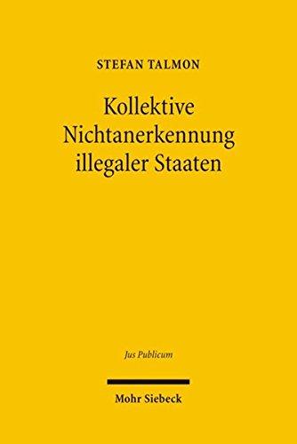 Kollektive Nichtanerkennung illegaler Staaten: Grundlagen und Rechtsfolgen einer international koordinierten Sanktion, dargestellt am Beispiel der ... Republik Nord-Zypern (Jus Publicum, Band 154)