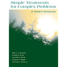 Simple Treatments For Complex Problems: A PATIENT WORKBOOK