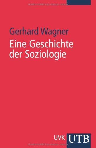 Eine Geschichte der Soziologie (Uni-Taschenbücher M)