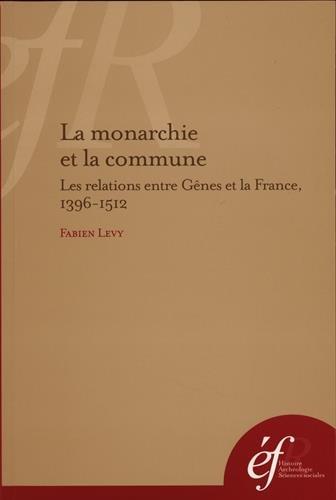 La monarchie et la commune : Les relations entre Gênes et la France, 1396-1512