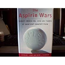 The Aspirin Wars: Money, Medicine, and l00 Years of Rampant Competition by Charles C. Mann (1991-11-05)