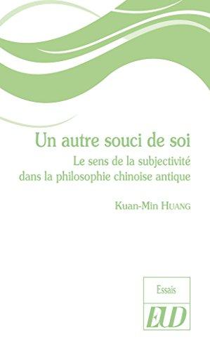 Un autre souci de soi: Le sens de la subjectivité dans la philosophie chinoise antique par Kuan-Min Huang