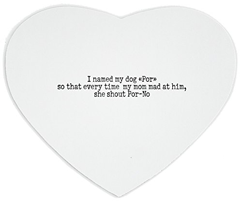 heartshaped-mousepad-with-i-named-my-dog-por-so-that-everytime-my-mom-mad-at-him-she-shout-por-no