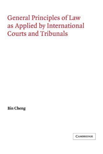 General Principles of Law as Applied by International Courts and Tribunals (Grotius Classic Reprint Series) Digitally Printed 1s Edition by Cheng Phd. Licencie en Droit, Bin published by Cambridge University Press (2006)