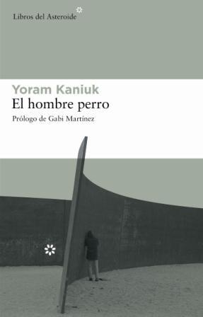 Hombre Perro,El (Libros del Asteroide) por Yoram Kaniuk