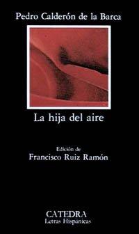 La hija del aire: Tragedia en dos partes (Letras Hispánicas) por Pedro Calderón de la Barca
