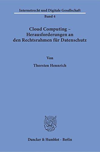 Cloud Computing - Herausforderungen an den Rechtsrahmen für Datenschutz. (Internetrecht und Digitale Gesellschaft)