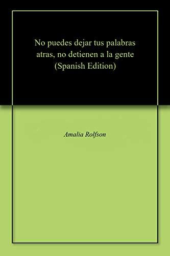No puedes dejar tus palabras atras, no detienen a la gente por Amalia Rolfson