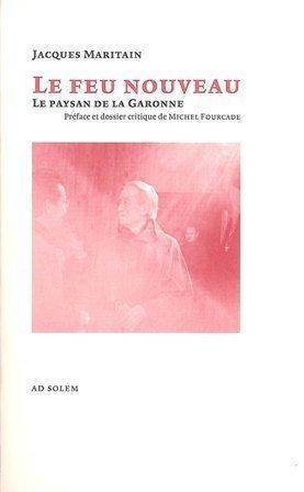 Le feu nouveau : Le paysan de la Garonne par Jacques Maritain