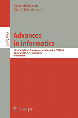 Advances in Informatics: 10th Panhellenic Conference on Informatics, PCI 2005, Volas, Greece, November 11-13, 2005, Proceedings (Lecture Notes in Computer Science (3746), Band 3746)