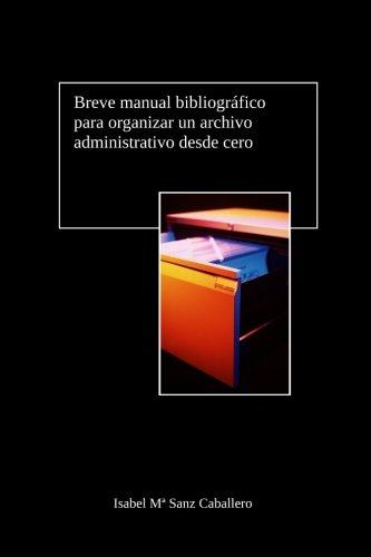 Breve manual bibliográfico para organizar un archivo administrativo desde cero por Isabel María Sanz Caballero