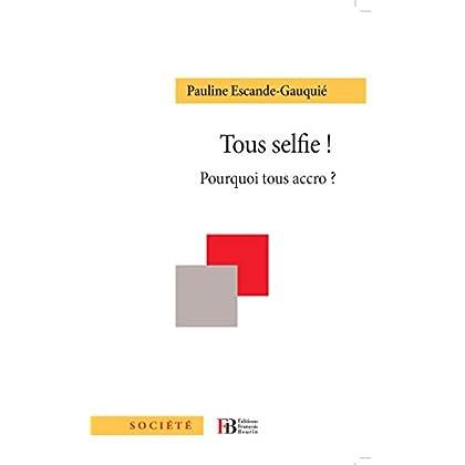 Tous selfie ! Pourquoi tous accro ?: Pourquoi tous accro? (Société)