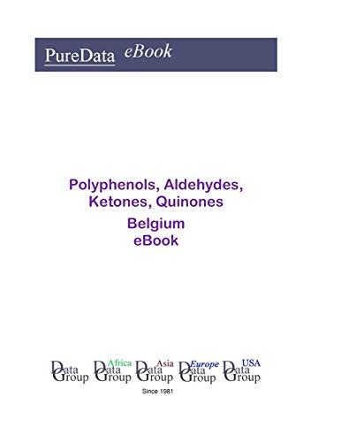 Polyphenols, Aldehydes, Ketones, Quinones in Belgium: Market Sales (English Edition)