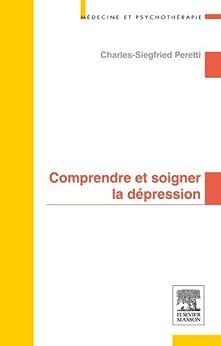 Comprendre et soigner la dépression par [Peretti, Charles-Siegfried]