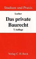 Das private Baurecht: Lehrbuch für Studium und Praxis