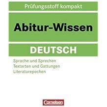 Abitur-Wissen Deutsch: Sprache und Sprechen - Textarten und Gattungen - Literaturepochen