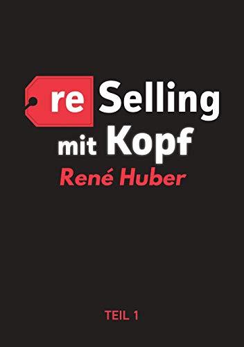 Reselling mit Kopf - Erfolgreich kaufen und verkaufen mit Ebay & Co. Band 1: Als Reseller erfolgreich werden