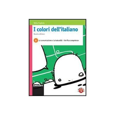 I Colori Dell'italiano. Vol. B: La Comunicazione E La Testualità. Per Le Scuole Superiori. Con Espansione Online