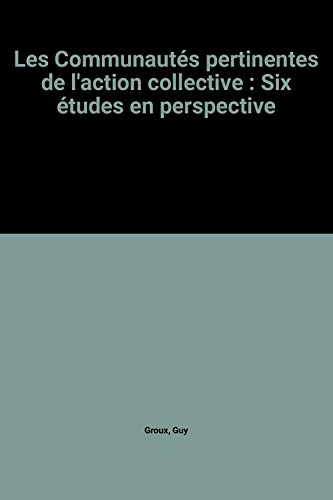Les Communautés pertinentes de l'action collective : Six études en perspective