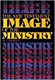 The New Testament Image of the Ministry