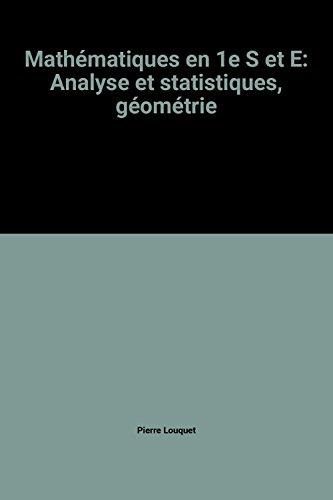 Mathématiques en 1e S et E: Analyse et statistiques, géométrie