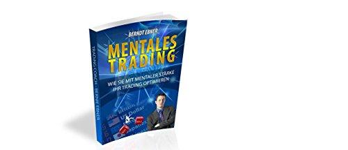 Trading Psychologie für Devisen, DAX, Dow Jones von Berndt Ebner: Wie mentale Stärke bei Ihrem Trading wichtig ist - ein Praxis- und Arbeitsbuch fürs DAY- und Swing-Trading