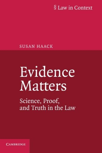 Evidence Matters: Science, Proof, and Truth in the Law (Law in Context): Written by Susan Haack, 2014 Edition, Publisher: Cambridge University Press [Paperback]