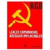 KGB Leales Camaradas, Asesionos Impacables/ Loyal Comrades, Ruthless Killers: El KGB y los servicios secretos de la URSS , 1917-1991/ The KGB and the Secret Services of the USSR, 1917-1991