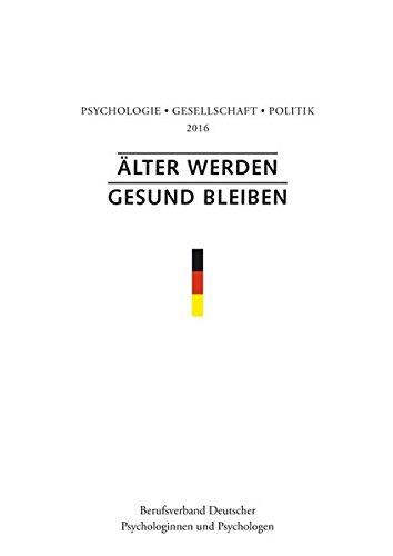 Älter werden - gesund bleiben: Psychologie - Gesellschaft - Politik 2016