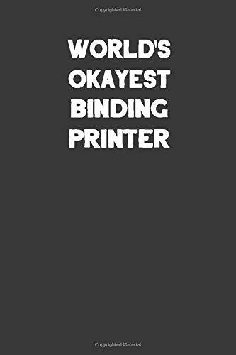 World's Okayest Binding Printer: Blank Lined Notebook Journal to Write (Best Tech Kostüm)