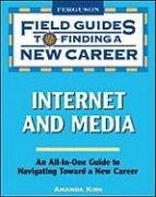 Internet and Media: Field Guide to Finding a New Career (Field Guides to Finding a New Career (Paperback)) by Amanda Kirk (2009-08-30) par Amanda Kirk