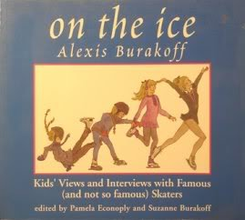 On the Ice: Kids' Views and Interviews With Famous (AND NOT SO FAMOUS SKATERS) por Alexis Burakoff