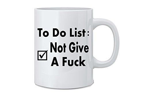 to Do Liste: Nicht Give A Fuck-Funny Tasse-Weiß 11oz Kaffee Tasse-Great Novelty Geschenk für Mama, Papa,-Mitarbeiter, Chef, Mad Tinte Fashions (Religiöse Reise-tassen)
