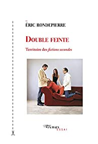 Double Feinte - Territoire des Fictions Secondes par Eric Rondepierre