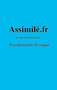 Assimilé.fr: Présidentielle Erotique par Patrick Kurtkowiak