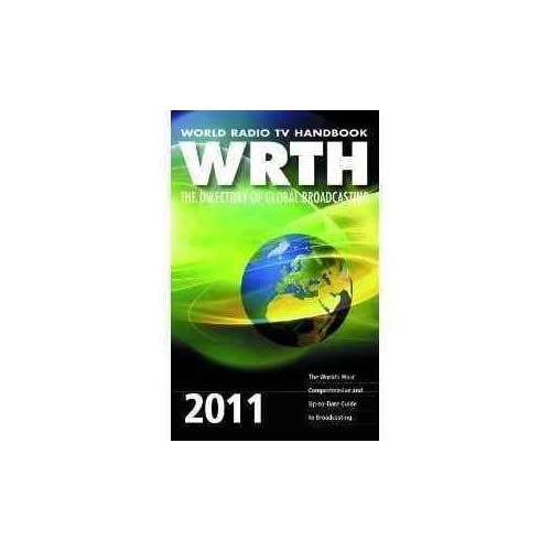 [(World Radio TV Handbook 2011 : The Directory of Global Broadcasting)] [Edited by Wrth] published on (December, 2010)