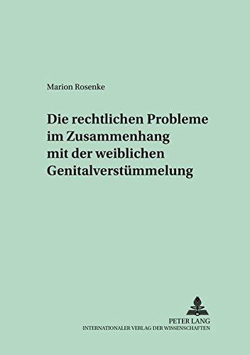 Die rechtlichen Probleme im Zusammenhang mit der weiblichen Genitalverstümmelung (Bielefelder Rechtsstudien / Schriftenreihe für Gesetzgebungswissenschaft, Rechtstatsachenforschung und Rechtspolitik)