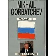 DECEMBRE 1991. L'histoire des jours qui virent disparaître l'URSS par Mikhaïl Gorbatchev