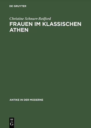 Frauen im klassischen Athen: Sozialer Raum und reale Bewegungsfreiheit (Antike in der Moderne) by Christine Schnurr-Redford (1995-12-01)
