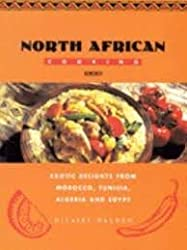 North African cooking: Exotic delights from Morocco, Tunisia, Algeria, and Egypt