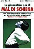 eBook Gratis da Scaricare La ginnastica per il mal di schiena Un programma completo di esercizi per qualsiasi dolore vertebrale (PDF,EPUB,MOBI) Online Italiano