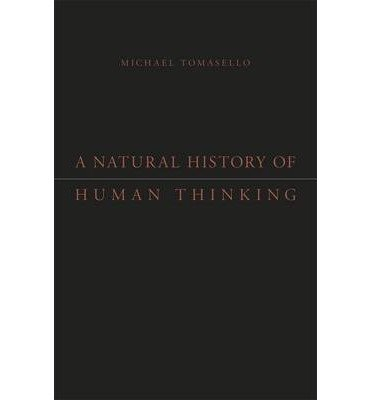 { { [ A NATURAL HISTORY OF HUMAN THINKING ] By Tomasello, Michael ( Author ) Feb - 2014 [ Hardcover ]