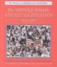 The Middle Road: American Politics 1945-2000 (Drama of American History)