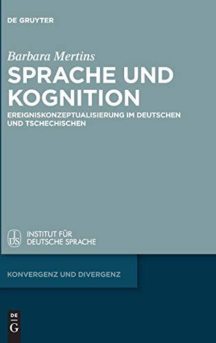 Sprache und Kognition: Ereigniskonzeptualisierung im Deutschen und Tschechischen (Konvergenz und Divergenz, Band 8)