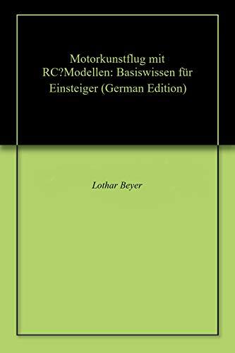 Motorkunstflug mit RC–Modellen: Basiswissen für Einsteiger (German Edition) di Lothar Beyer