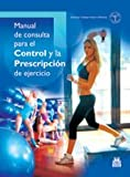 Manual de Consulta Para el Control y Prescripcion del Ejercicios (Medicina)