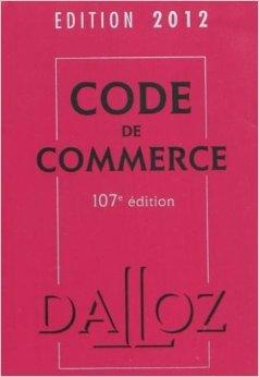 Code de commerce 2012 - 107e éd.: Codes Dalloz Universitaires et Professionnels de Nicolas Rontchevsky ,Eric Chevrier (Commentaires),Pascal Pisoni (Commentaires) ( 24 août 2011 )