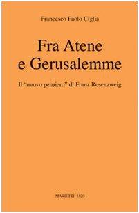 Fra Atene e Gerusalemme. Il nuovo pensiero di Franz Rosenzweig